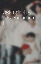 Jack's girl -|| A Jelsa Fan fiction || by Happygutl