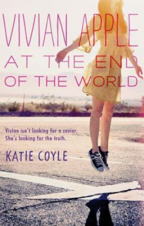 VIVIAN APPLE AT THE END OF THE WORLD, Chapter One by katie-coyle