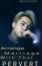 ARRANGED MARRIAGE WITH THAT PERVERT [Tagalog] by jijiminie95