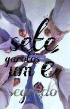 •Sete Garotos E Um Segredo• by CarolaineJesus0