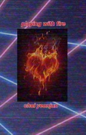 choi yeonjun-playing with fire {COMPLETED} by byeolrangdan