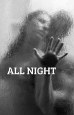 All Night by hopelesslyloved