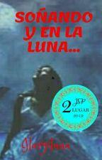 Soñando y en la luna... #Plumas Awards2019 #  by ilargiluna