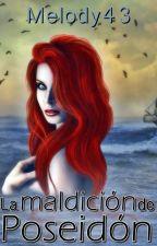 La Maldición de Poseidón [Crónicas de Dioses I] by Melody43