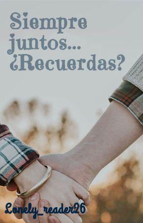 Siempre juntos... ¿Recuerdas? by Lonely_reader26