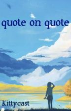 Quote On Quote (Completed) by kittycast