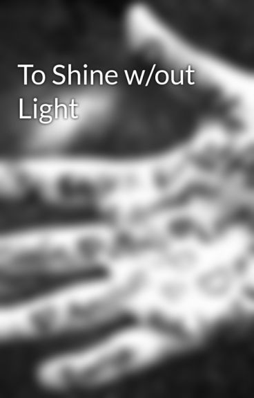 To Shine w/out Light by ForeverApril