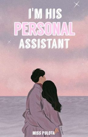 I'm His Personal Assistant by Miss_Pulota
