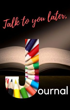 Talk to you later, Journal ! by aksgiri