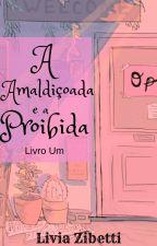 A Amaldiçoada e a Proibida - Livro Um by EscritirLiv