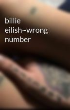 billie eilish~wrong number by xansbarbi3