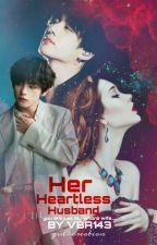 Her Heartless Husband (kim Taehyung 21+) by vba143