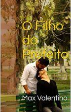 O Filho do Prefeito: Origens (Livro 01)  - [Romance Gay] by MaxValentino