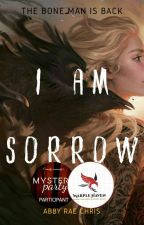 I Am Sorrow #Mysteryparty4 by abbyraechris08