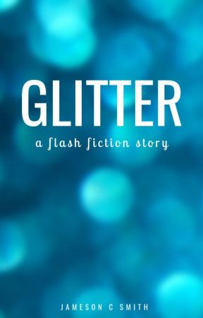 Glitter | A Flash Fiction Story by JamesonCS
