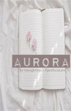 Aurora #PerfectDate by tonightless