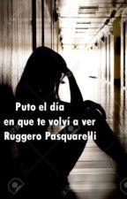 Puto el día en que te volví a ver Ruggero Pasquarelli by ruggeledaduroakarol
