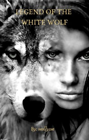 Legend of the White Wolf (New/Edited Version) by mollysue