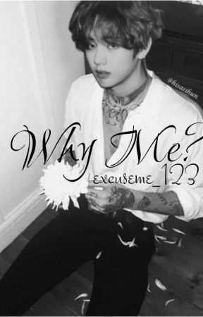 Why Me? (Taehyung ff) by excuseme_123