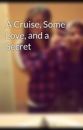 A Cruise, Some Love, and a Secret by mandi_bby