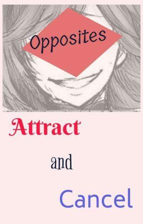 Opposites Attract and Cancel by KuramaUzumaki8