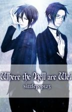 Where the Hell Are We? (Black Butler Fanfiction) by sizzlepop123