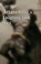 Jeff the Killer x Laughing Jack Yaoi by FelixSmugface