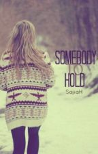 Somebody To Hold by SajiaH