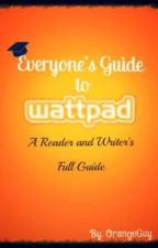 Everyone's Guide to Wattpad by OrangeGuy
