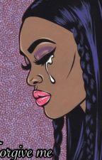 Forgive me. by jeniahmarieee