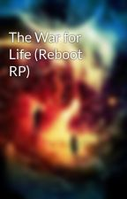 The War for Life (Reboot RP) by Multiversal_Empress