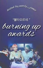 Burning Up Awards 2019 [CLOSED] by pearly_joonie
