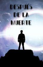 Después de la muerte by DiegoOlivares1007