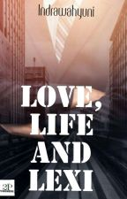 Love, Life and Lexi (End)  by IndraWahyuni6