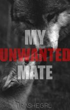 My Unwanted Mate by TrasheGrl