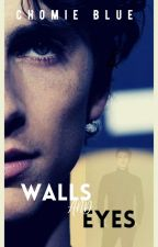 Walls and Eyes ✔️ by Bluestorme