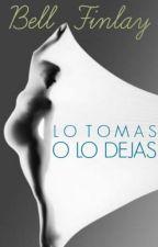 Lo tomas o Lo dejas (EDITANDO) by BellFinlay
