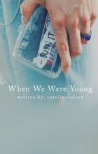 When We Were Young by CarolineColeen