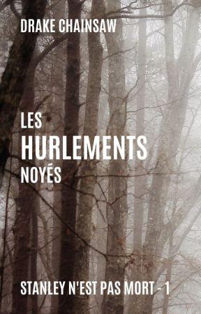 Les Hurlements noyés (EN CORRECTION) by DrakeChainsaw