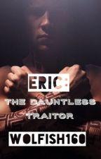 Eric: The Dauntless Traitor by Wolfish160