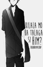 Kilala mo ba talaga si Him? by KuyaSushi36