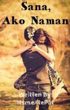 Sana, Ako Naman by ItsmeAtePat