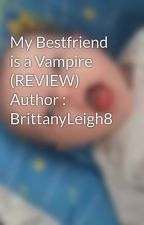 My Bestfriend is a Vampire (REVIEW) Author : BrittanyLeigh8 by KatherineLaLa