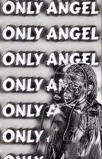 ONLY ANGEL // HARRY STYLES  by Siriusly_Slytherin