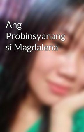 Ang Probinsyanang si Magdalena by fattyhottie