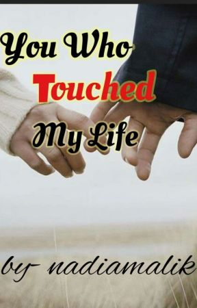 You Who Touched My Life (On Hold) by nadiamalik786