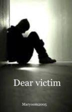 Dear victim  by maryoom2005
