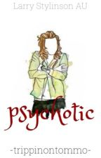 Psychotic ( A Larry Stylinson Fanfiction) by trippinontommo