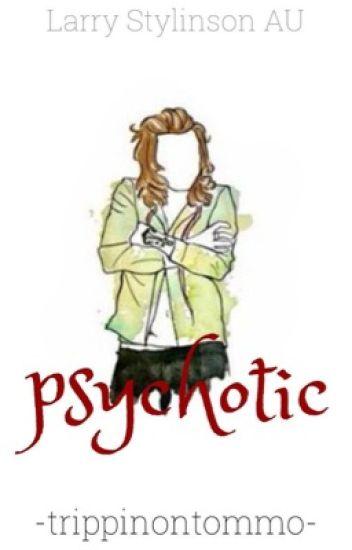Psychotic ( A Larry Stylinson Fanfiction)