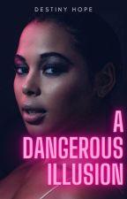 A Dangerous Illusion by DestinyHope24